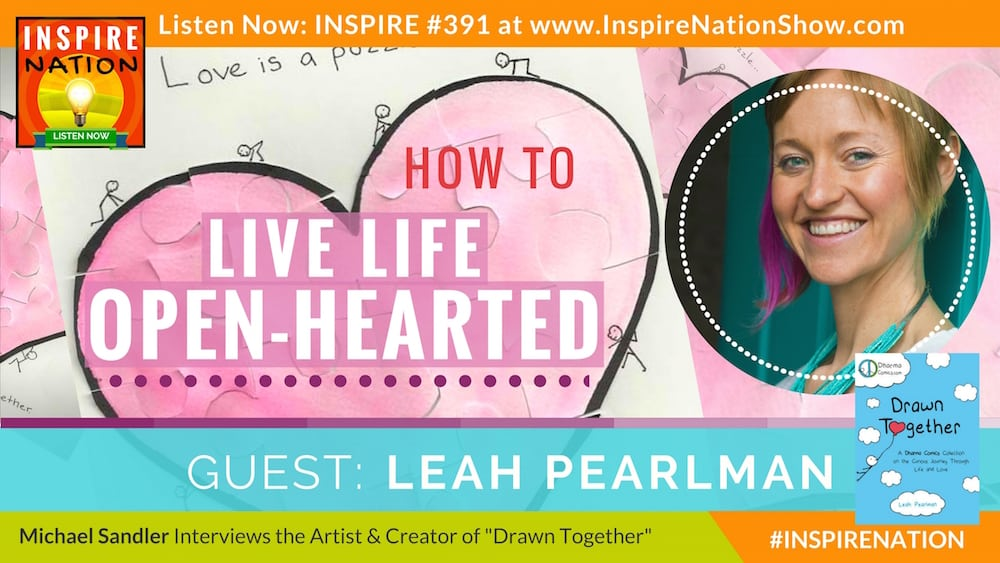 Listen to Michael Sandler's interview with Leah Pearlman on living life with an open heart!