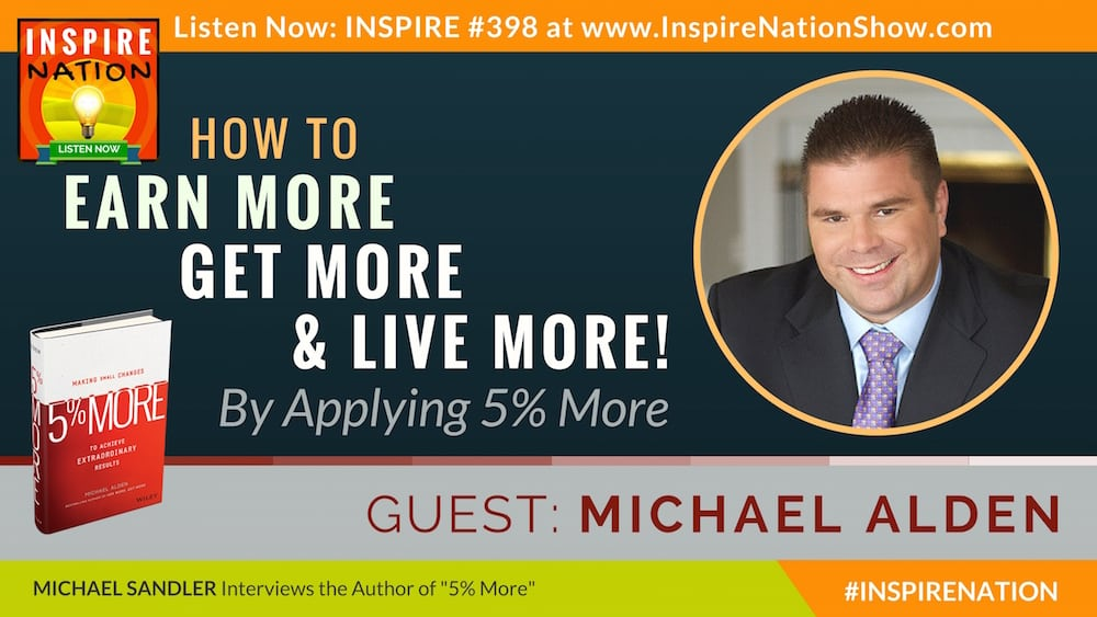 Michael Sandler interviews Michael Alden on what it takes to get more out of life!