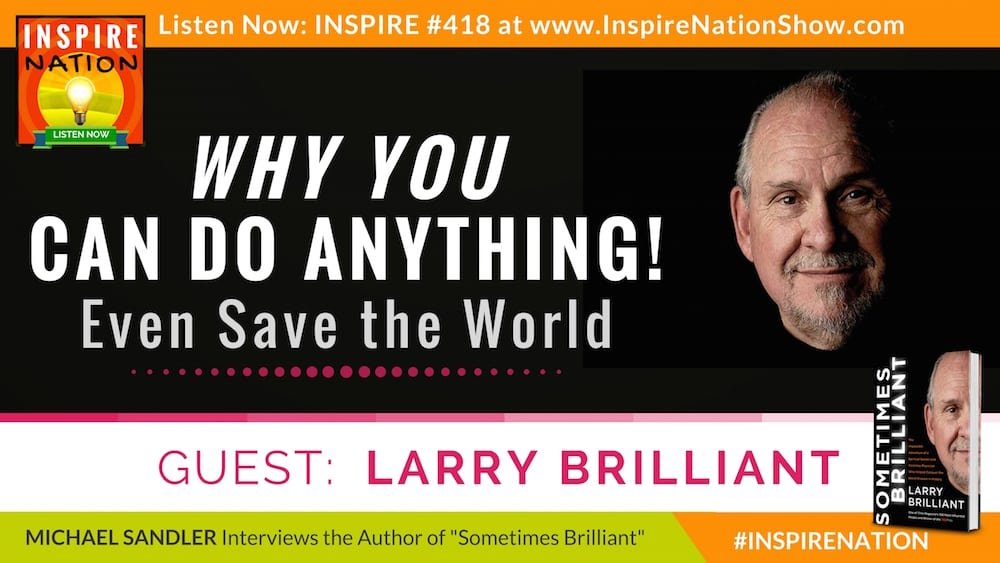 Listen to Michael Sandler's interview with Larry Brilliant, a spiritual seeker who ended up saving the world from small pox.
