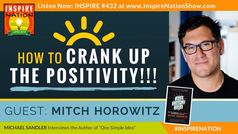 Listen to Michael Sandler's interview with Mitch Horowitz on cranking up your positive thinking!