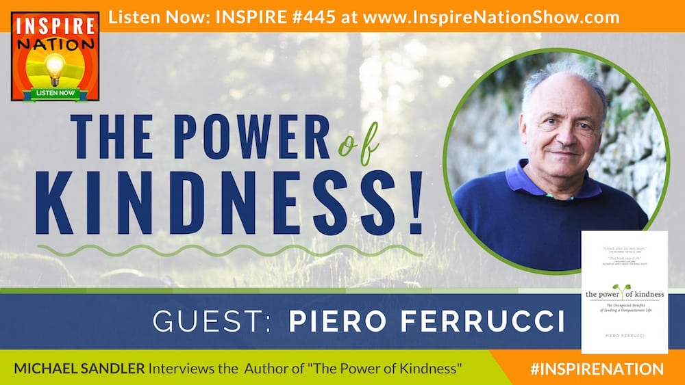 Michael Sandler interviews Piero Ferrucci on the Power of KIndness!