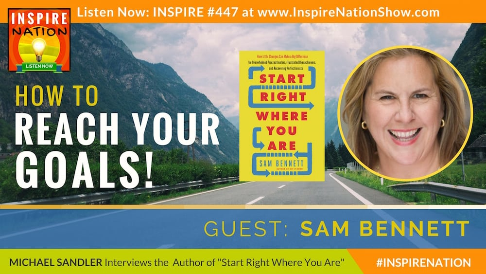Michael Sandler interviews Sam Bennett on starting right where you are to reach your goals!