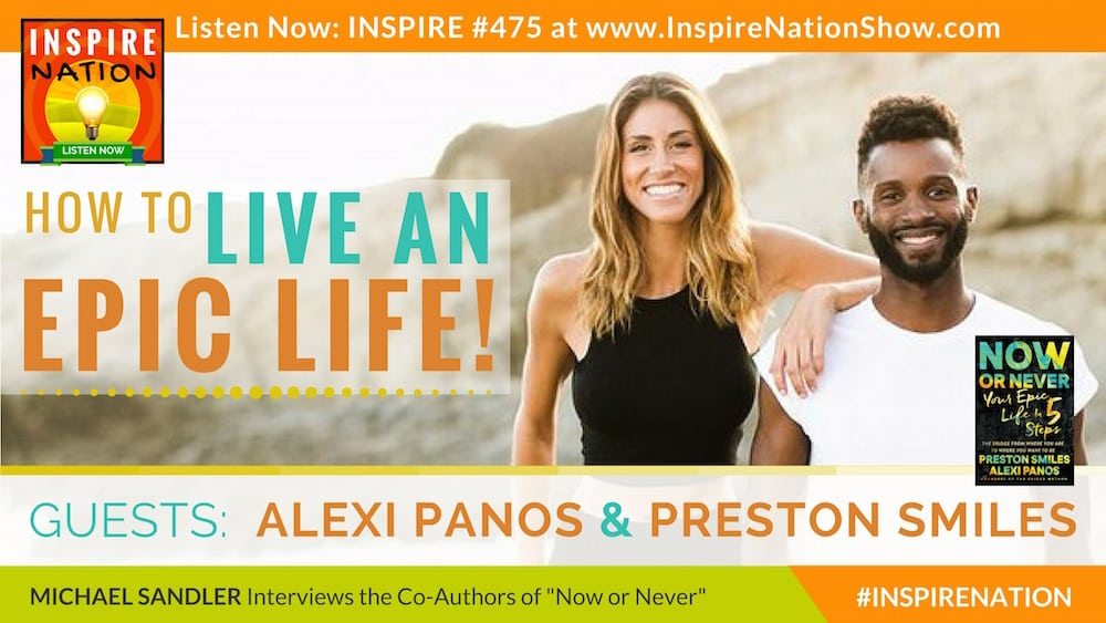 Michael Sandler interviews Alexi Panos and Preston Smiles on how to live an epic life!