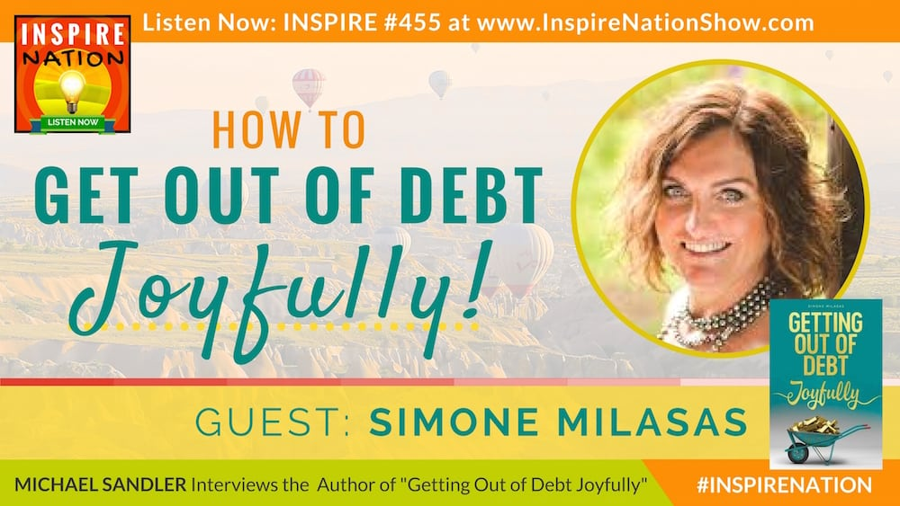 Michael Sandler interviews Simone Milasas on how to get out of debt joyfully!