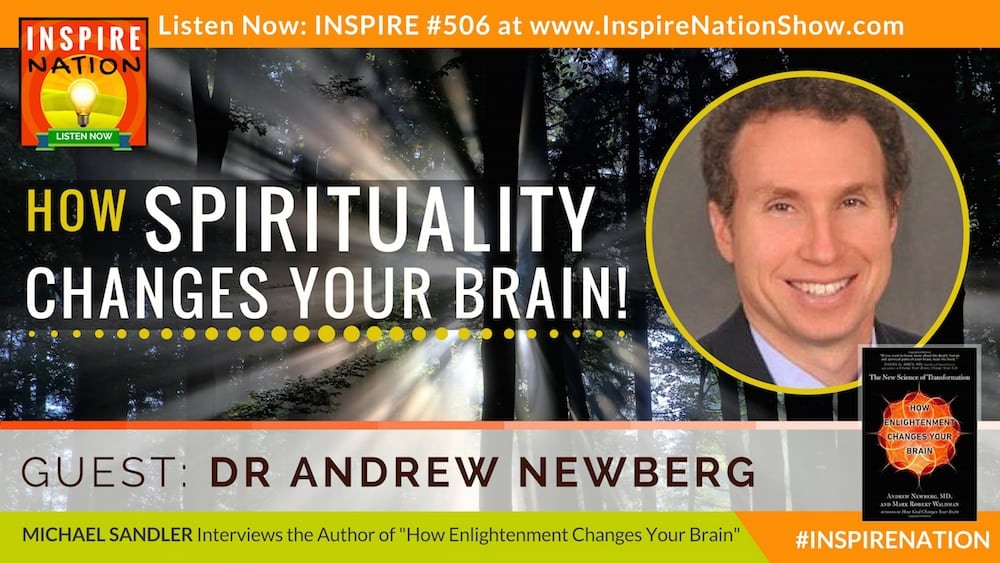 Listen to Michael Sandler's interview iwth Dr Andrew Newberg on how enlightenment changes the brain!
