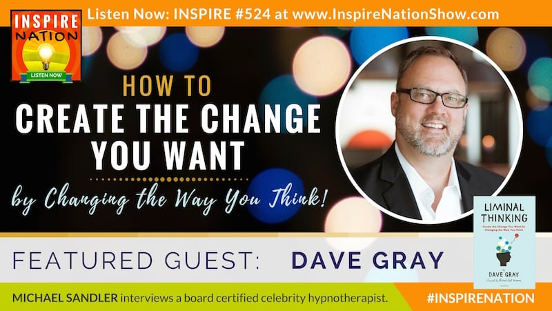 Michael Sandler interviews Dave Gray on Liminal Thinking, How to Create the Change You Want by Changing How You Think!