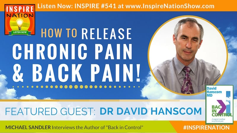 Listen to Michael Sandler's interview with Dr David Hanscom on releasing chronic pain and back pain!