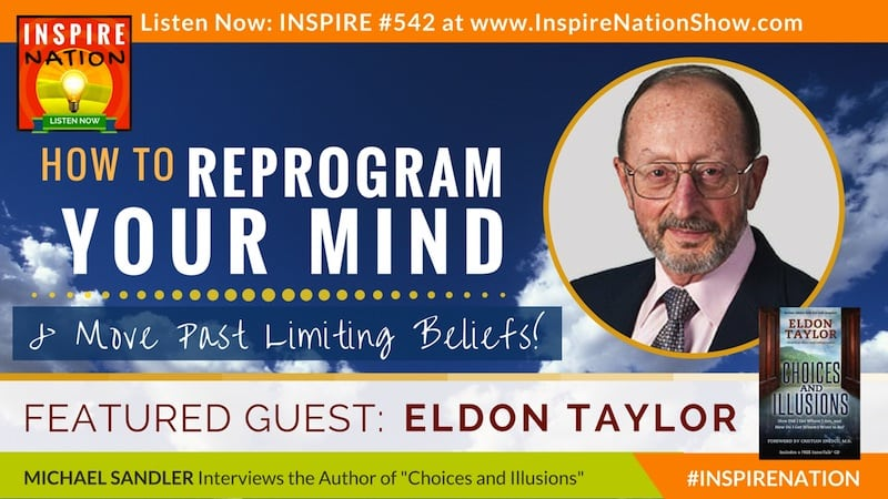 Michael Sandler interviews Eldon Taylor on reprogramming your mind to move past limiting beliefs.