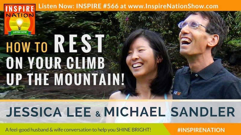 Michael Sandler and wife and cohost, Jessica Lee on why it's ok to take a break from your journey up the mountain.