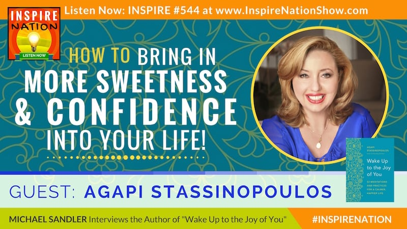 Listen to Michael Sandler's interview with Agapi Stassinoupolus on Waking up to the Joy of You!