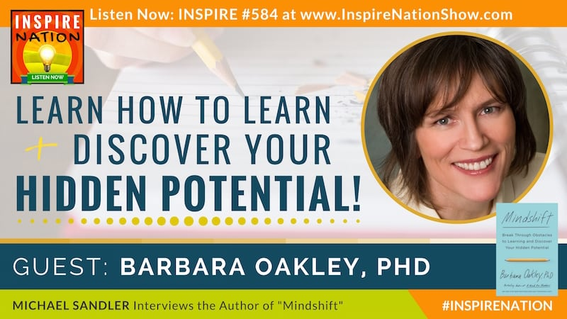 Michael Sandler interviews Barabar Oakley, PhD on learning how to learn and discovering your hidden potential!