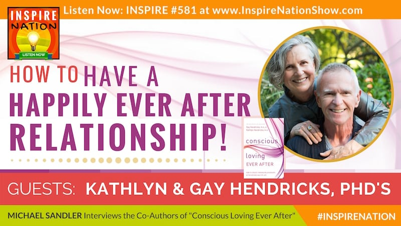 Michael Sandler interviews Kathlyn & Gay Hendricks on building thriving conscious relationships!
