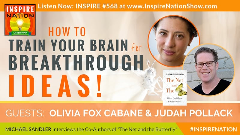 Michael Sandler interviews Olivia Fox Cabane and Judah Pollack on rewiring your brain for breatkthrough ideas!