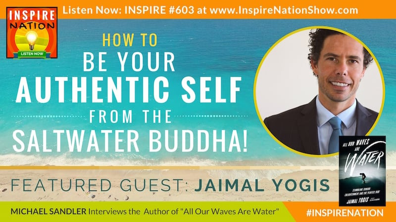 Michael Sandler interviews Jaimal Yogis on All Our Waves Are Water and finding your authentic self on the path to enlightenment.