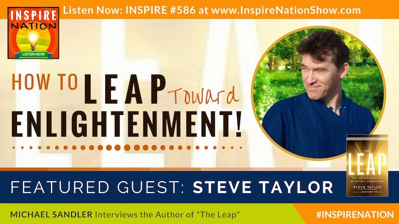 Michael Sandler interviews Steve Taylor on the psychology behind enlightenment.