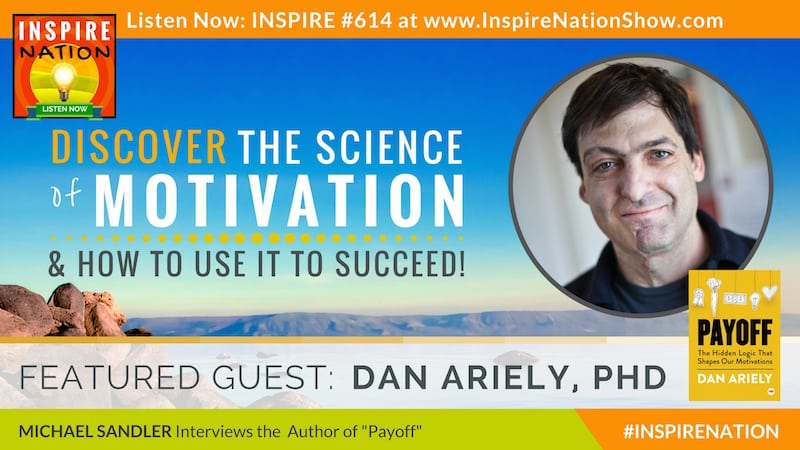 Michael Sandler interviews Dan Ariely on Payoff! and the hidden logic that shapes your motivations.
