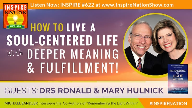 Michael Sandler interviews Drs Ronald and Mary Hulnick, founding faculty of The University of Santa Monica on living a soul-centered life and Remembering the Light Within!