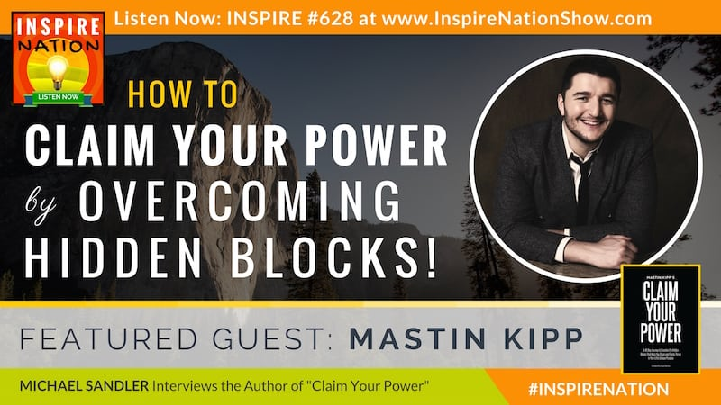 Michael Sandler interviews Mastin Kipp on Claim Your Power by overcoming hidden family emotional trauma.