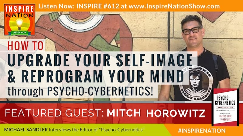 Michael Sandler interviews Mitch Horowitz on improving your self-image through Psycho-Cybernetics!