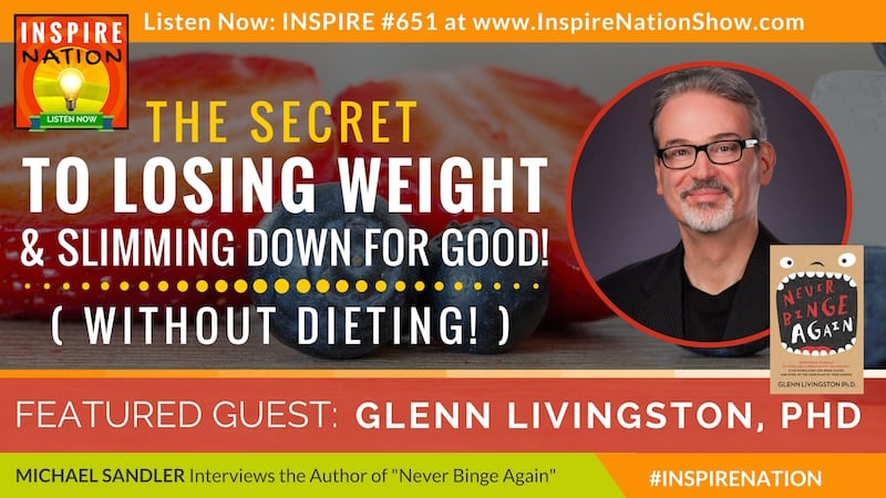 Michael Sandler interviews Glenn Livingston on how to stop binge eating, lose weight and slim down for good without dieting!
