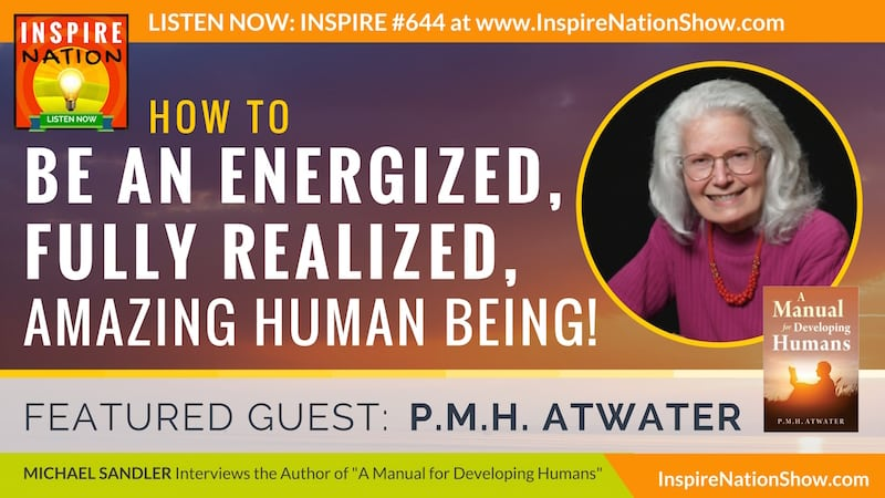 Michael Sandler interviews PMH Atwater on what it takes to become the fully realized amazing human beings we are meant to be!