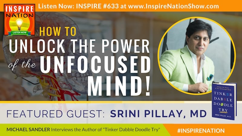 Michael Sandler interviews Dr Srini Pillay on unlocking the power of the unfocused mind!