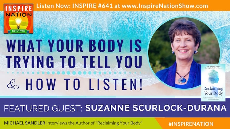 Michael Sandler interviews Suzanne Scurlock-Durana on what your body is trying to tell you and how to listen!