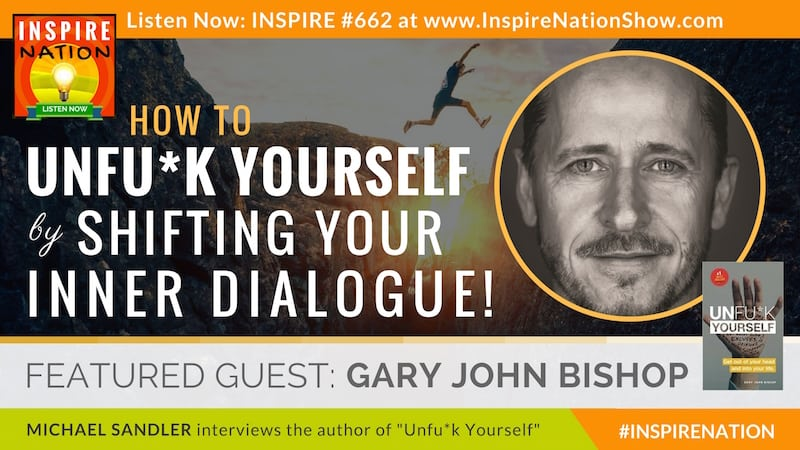 Michael Sandler intervews Gary John Bishop on how to unfuk yourself by shifting yoru inner dialogue!