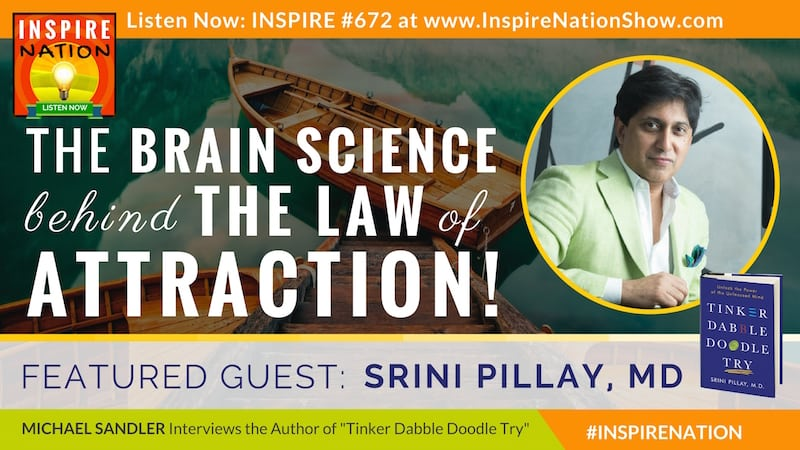 Michael Sandler intervews Dr Srini PIllay on the brain science behind the law of attraction!