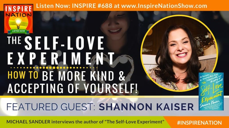 Michael Sandler interviews Shannon Kaiser on The Self-Love Experiment!
