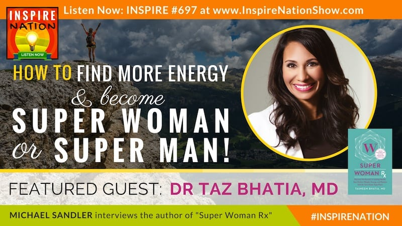 Michael Sandler interviews Dr Taz on becoming Super Woman & Super Man through integrative medicine!