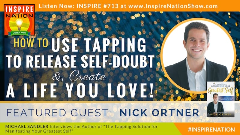Michael Sandler interviews Nick Ortner on the Tapping Solution for Manifesting Your Greatest Self!