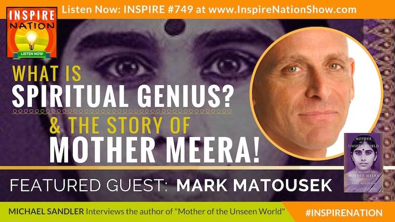 Michael Sandler interviews Mark Matousek on the mysterious life & teachings of Mother Meera!