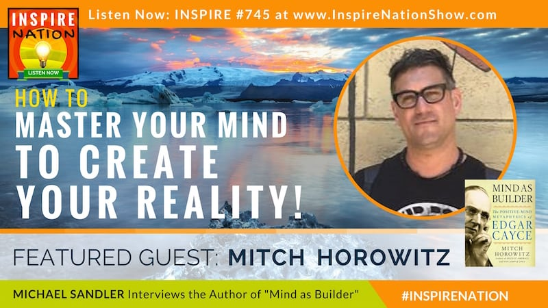 Michael Sandler interviews Mitch Horowitz on the life and teachings of Edgar Cayce and how to use your mind as the builder of your reality.