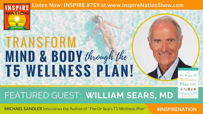 Michael Sandler interviews Dr William Sears on the T5 Wellness Plan to transform your mind and body in 5 weeks!