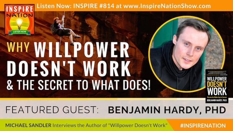 Michael Sandler interviews Benjamin Hardy on Willpower Doesn't Work!