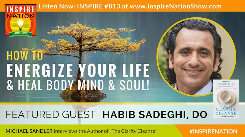 Michael Sandler interviews Dr Habib Sadeghi on The Clarity Cleanse to re-energize body mind & soul!