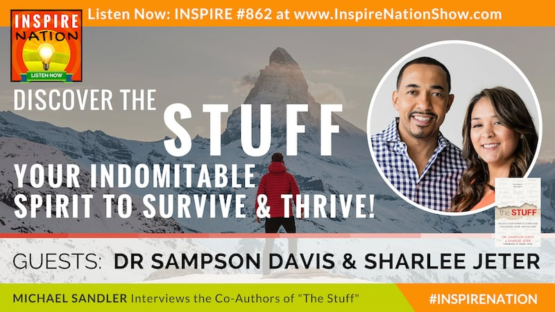 Michael Sandler interviews Dr Sampson Davis and Sharlee Jeter on The Stuff we all have that enables us to overcome challenges, soar and succeed!