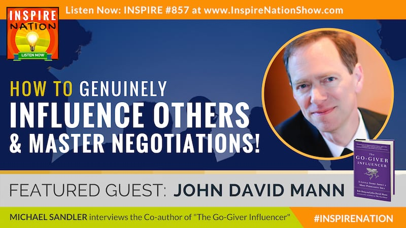 Michael Sandler interviews John David Mann on how to genuinely influence others while serving the needs of everyone-including your own!