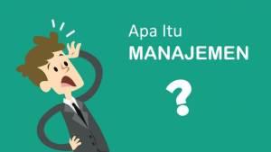 Pengertian Manajemen: Definisi Menurut Para Ahli, Fungi, Tujuan dan Jenisnya
