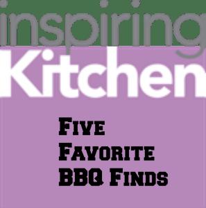 Inspiring Kitchen 5 favorite bbq finds