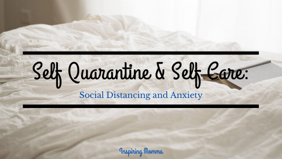 Self Quarantine & Self Care: Social Distancing and Anxiety