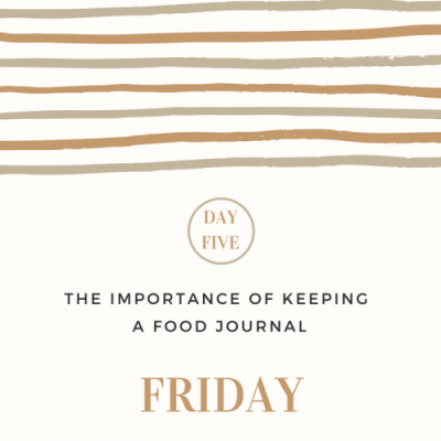 The Importance of Keeping a Food Journal- Day 5
