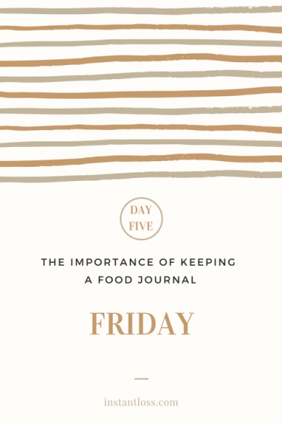 The Importance of Keeping a Food Journal Day 6 instantloss.com