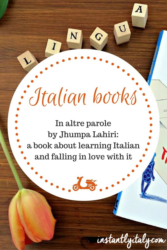 In altre parole by Jhumpa Lahiri: a book about learning Italian and falling in love with it