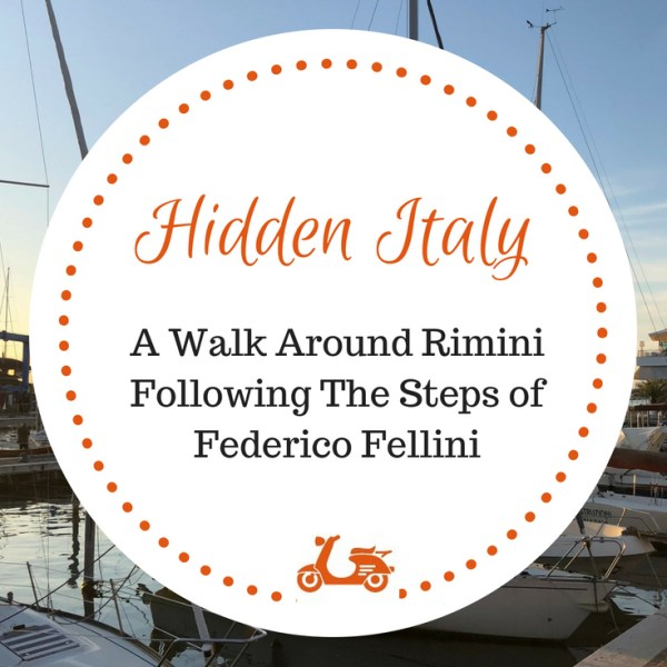 [Hidden Italy] A Different Way of Visiting Rimini: A Walk Around Town Following The Steps of Federico Fellini