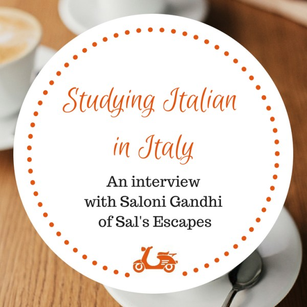 Studying Italian in Italy: An Interview With Saloni Gandhi