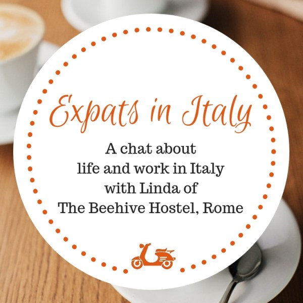 Expats in Italy: A Chat With Linda Of The Beehive Hostel About Living in Rome And Having A Business In Italy