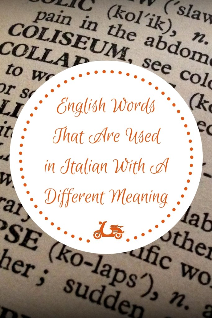 The Italian language is full of English words that have a completely different meaning. In this post, you'll find a list of some of them plus some fake English words too.