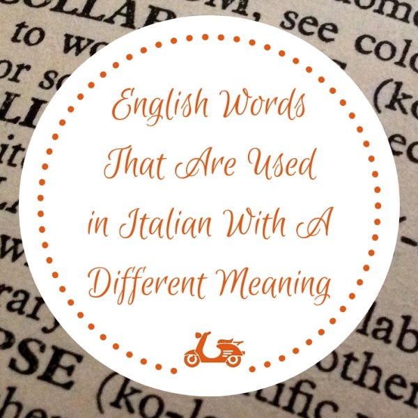 Some English Words That Are Used In Italian With A Different Meaning